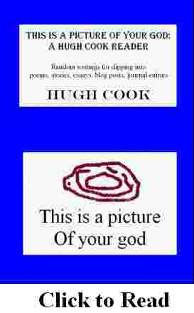 Link to click to read free samples of the literary writings in the book called THIS IS A PICTURE OF YOUR GOD: A HUGH COOK READER